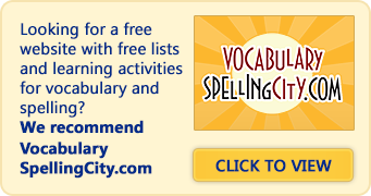 Looking for a free website with free lists and learning activities for vocabulary and spelling? We recommend VocabularySpellingCity.com